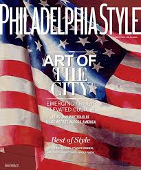 philadelphia style issue summer art of the city by philadelphia style 2016 issue 3 summer meg saligman