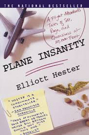 plane insanity a flight attendant s tales of sex rage and plane insanity a flight attendant s tales of sex rage and queasiness at 30 000 feet elliott hester 9780312310066 com books