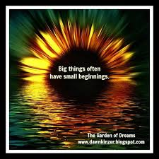 The Garden of Dreams: Meme – Inspirational Quote on Small Beginnings via Relatably.com