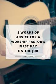 5 words of advice to worship pastors starting their new job 5 words of advice to worship pastors starting their new job