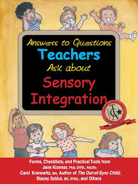 answers to questions teachers ask about sensory integration forms answers to questions teachers ask about sensory integration forms checklists and practical tools for teachers and parents jane koomar carol kranowitz