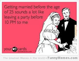 FunnyMemes.com • Funny memes - [Getting married before the age of 25] via Relatably.com