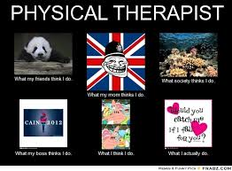 PHYSICAL THERAPIST... - Meme Generator What i do via Relatably.com
