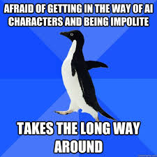 Afraid of getting in the way of AI characters and being impolite ... via Relatably.com