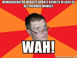 memegenerator website update results in loss of all previous memes ... via Relatably.com