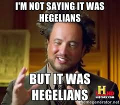 "I'm not saying it was Hegelians, but it was Hegelians"" This meme ... via Relatably.com"