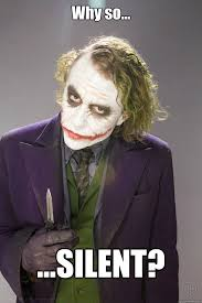 Why so... ...SILENT? - The Joker - quickmeme via Relatably.com