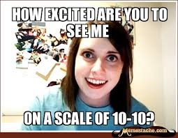 How excited are you to see me - Memestache via Relatably.com