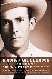 <b>Hank Williams: The</b> Biography: Colin Escott, George Merritt, William ...