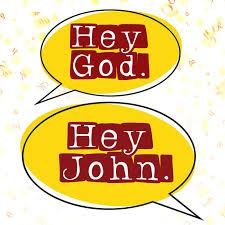 Hey God. Hey John.