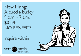 Now Hiring: A cuddle buddy 9 p.m. - 7 a.m. $0 p/h NO BENEFITS ... via Relatably.com