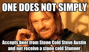 ONE DOES NOT SIMPLY Accepts beer from Stone Cold Steve Austin and ... via Relatably.com