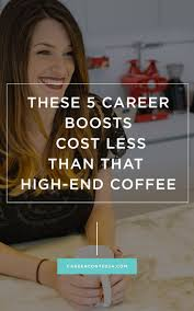 best images about work career advice creative 5 career boosts that cost less than that high end coffee