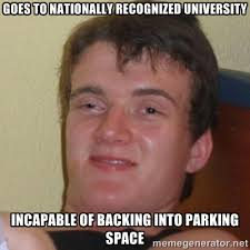 Goes to nationally recognized university Incapable of backing into ... via Relatably.com