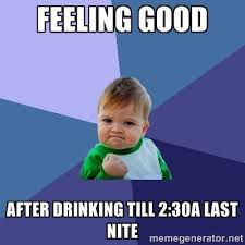 feeling good after drinking till 2:30a last nite - Success Kid ... via Relatably.com