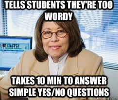 Tells students they're too wordy takes 10 min to answer simple yes ... via Relatably.com