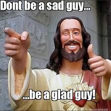 Meme Maker - Dont be a sad guy... ...be a glad guy! Meme Maker! via Relatably.com