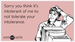 Sorry You Think I'm Intolerant | WeKnowMemes via Relatably.com