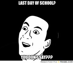 Last day of school?... - You don't say? blank Meme Generator ... via Relatably.com