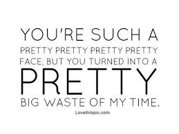 Pretty Big Waste Of My Time love quotes quotes quote girl quotes ... via Relatably.com