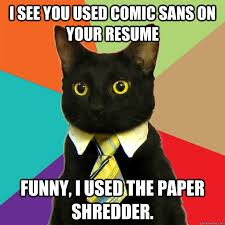 I see you used comic sans on your resume Funny, i used the paper ... via Relatably.com