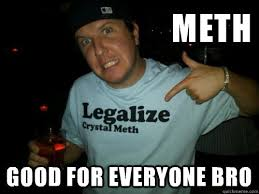 Meth Good for everyone bro - Methhead Matt - quickmeme via Relatably.com