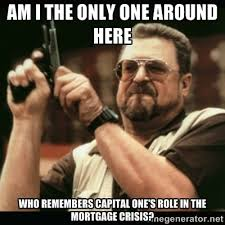 am I the only one around here who remembers capital one's role in ... via Relatably.com