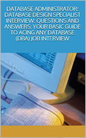 buy sql server interview questions and answers for all database database administrator database design specialist interview questions and answers your basic guide to acing any database dba job interview