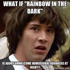 "What if ""Rainbow in the Dark"" is about unwelcome homosexual ... via Relatably.com"