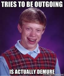 Tries to be outgoing is actually demure - Bad luck Brian meme ... via Relatably.com