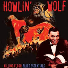 <b>Howlin</b>' <b>Wolf</b> - <b>Killing</b> Floor Blues Essentials (2011, Vinyl) | Discogs