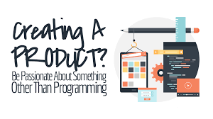 creating a product be passionate about something other than be passionate about something other than programming simple programmer
