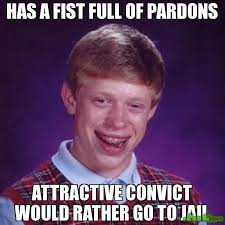 has a fist full of pardons attractive convict would rather go to ... via Relatably.com