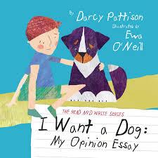i want a dog my opinion essay mims house i want a dog my opinion essay