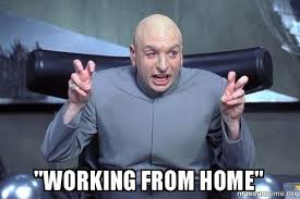 "working from home"" - Dr Evil Austin Powers 