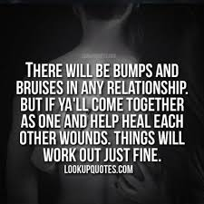 There will be bumps and bruises in any relationship. But if ya'll c.. via Relatably.com