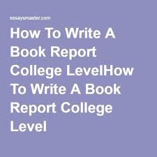 Write a book  Book reports and Colleges on Pinterest How To Write A Book Report College LevelHow To Write A Book Report College Level