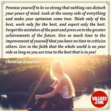promise yourself to be so strong that nothing can disturb your at the end of each day write down three good things that happened optimism
