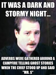 it was a dark and stormy night... adverbs were gathered around a ... via Relatably.com