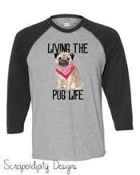 <b>Mens</b> Pug Shirt, Living the <b>Pug Life</b> Shirt, Funny Pug Tshirt, Ladies ...