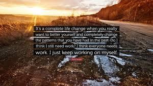 demi lovato quote it s a complete life change when you really demi lovato quote it s a complete life change when you really want to better