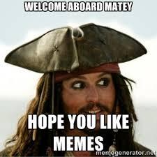 welcome aboard matey hope you like memes - Captain Jack Sparow ... via Relatably.com