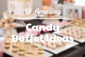 17 Amazing Candy Buffet Ideas [Baby Shower, <b>Wedding</b>, <b>Birthday</b> ...