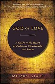 God of <b>Love</b>: A Guide to the <b>Heart</b> of Judaism, Christianity and Islam ...