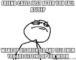 Friend calls just after you fall asleep wake up disoriented and ... via Relatably.com