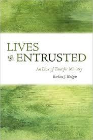 <b>Lives</b> Entrusted: An Ethic of Trust for Ministry by <b>Barbara J</b>. <b>Blodgett</b> ...