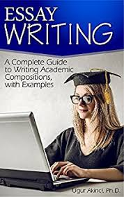 amazoncom essay writing composition writing handbook a  essay writing composition writing handbook a complete guide to writing academic compositions with