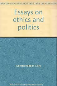 essays on ethics and politics gordon haddon clark  essays on ethics and politics gordon haddon clark 9780940931329 com books