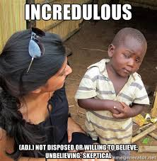 incredulous (adj.) not disposed or willing to believe; unbelieving ... via Relatably.com