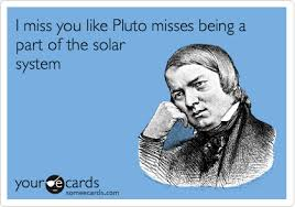 I miss you like Pluto misses being a part of the solar system ... via Relatably.com